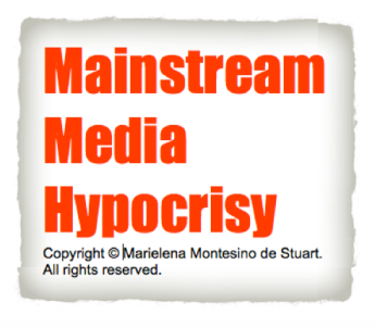 MAINSTREAM MEDIA HYPOCRISY. COPYRIGHT © MARIELENA MONTESINO DE STUART. ALL RIGHTS RESERVED.